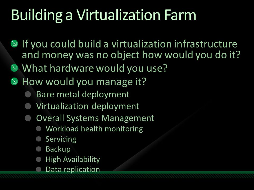 Building a Virtualization Farm If you could build a virtualization infrastructure and money was no object how would you do it.