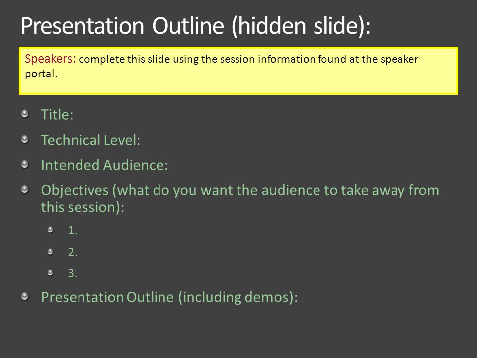 Presentation Outline (hidden slide): Title: Technical Level: Intended Audience: Objectives (what do you want the audience to take away from this session): 1.