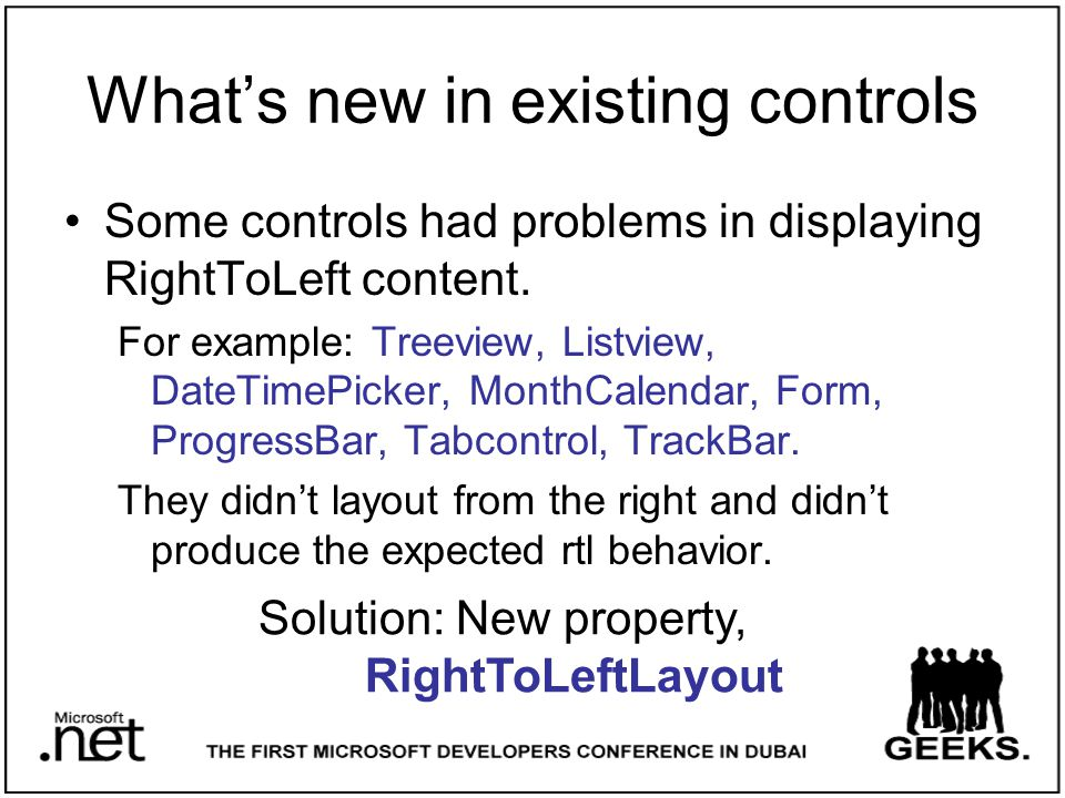 What's new in existing controls Some controls had problems in displaying RightToLeft content.