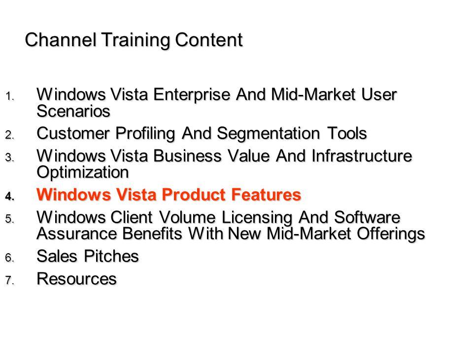Channel Training Content 1. Windows Vista Enterprise And Mid-Market User Scenarios 2. Customer Profiling And Segmentation Tools 3. Windows Vista Busin
