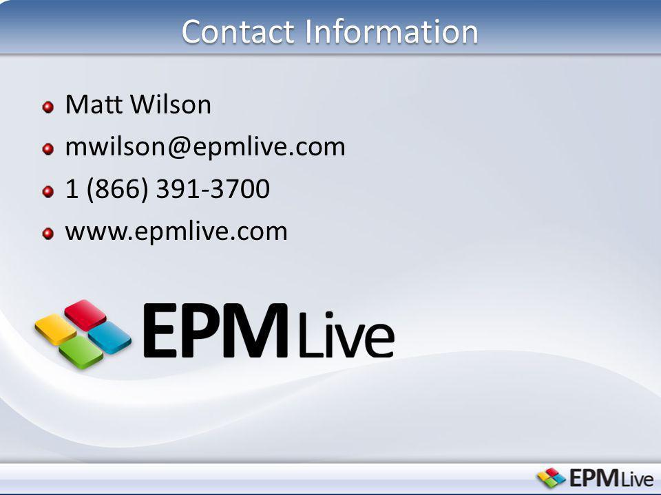 Contact Information Matt Wilson mwilson@epmlive.com 1 (866) 391-3700 www.epmlive.com