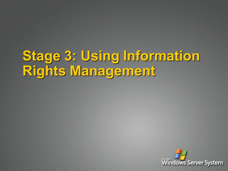 Stage 3: Using Information Rights Management