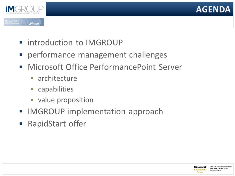  introduction to IMGROUP  performance management challenges  Microsoft Office PerformancePoint Server  architecture  capabilities  value proposition  IMGROUP implementation approach  RapidStart offer AGENDA