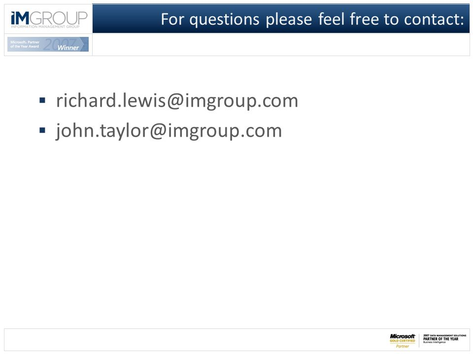 For questions please feel free to contact:  richard.lewis@imgroup.com  john.taylor@imgroup.com
