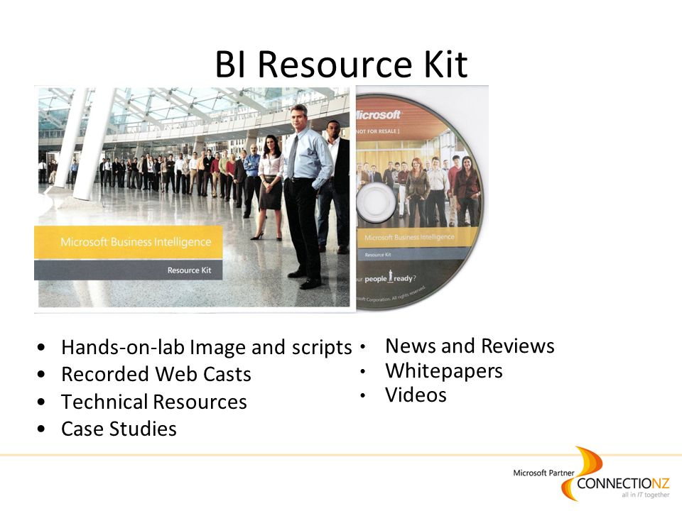 BI Resource Kit Hands-on-lab Image and scripts Recorded Web Casts Technical Resources Case Studies News and Reviews Whitepapers Videos