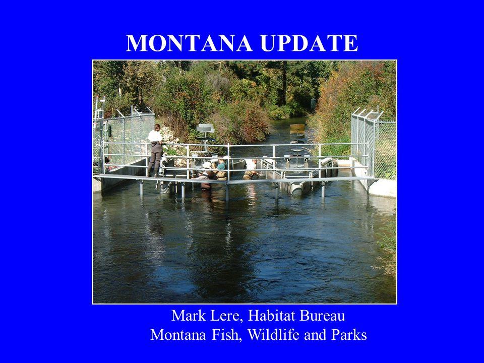 MONTANA UPDATE Mark Lere, Habitat Bureau Montana Fish, Wildlife and Parks
