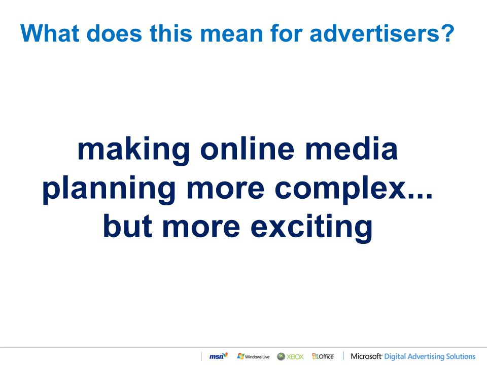 What does this mean for advertisers making online media planning more complex... but more exciting