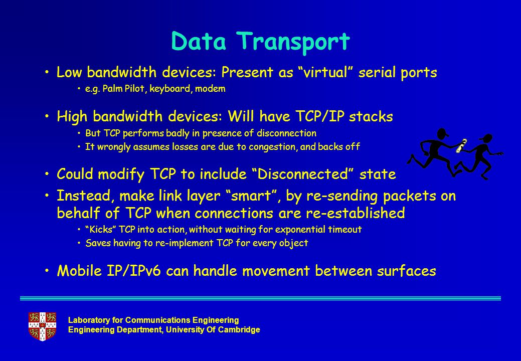 Laboratory for Communications Engineering Engineering Department, University Of Cambridge Data Transport Low bandwidth devices: Present as virtual serial ports e.g.