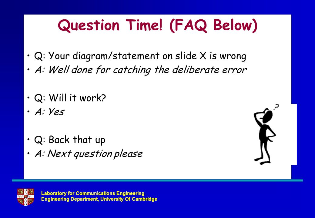 Laboratory for Communications Engineering Engineering Department, University Of Cambridge Question Time! (FAQ Below) Q: Your diagram/statement on slid