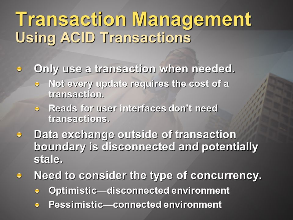 Transaction Management Using ACID Transactions Only use a transaction when needed.