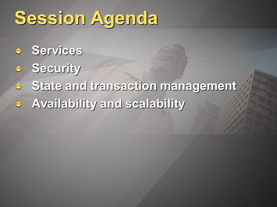 Session Agenda ServicesSecurity State and transaction management Availability and scalability