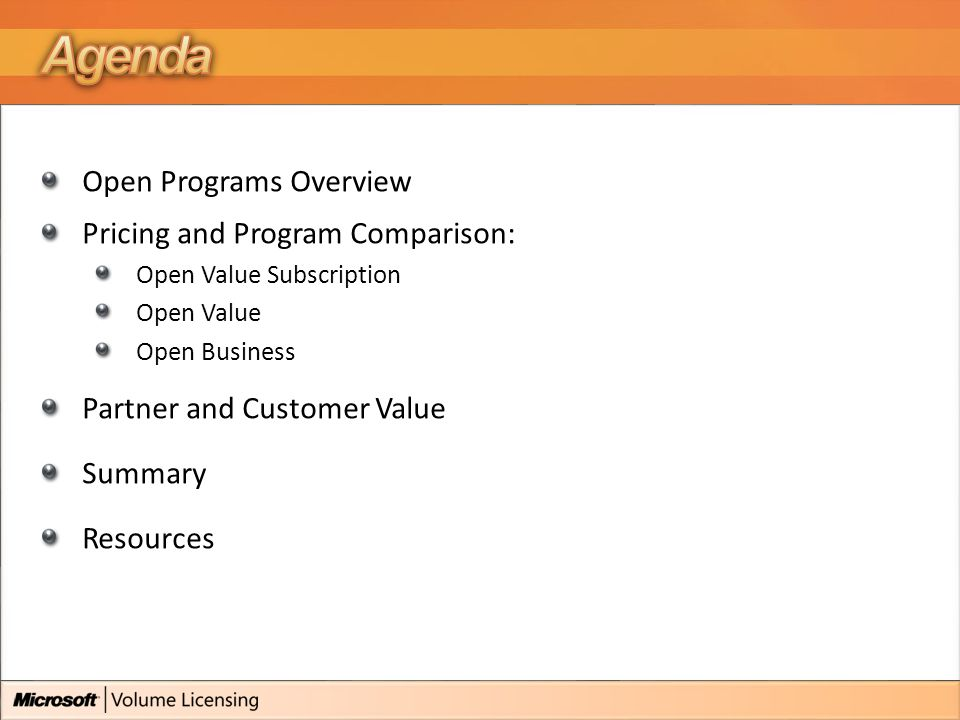 Open Programs Overview Pricing and Program Comparison: Open Value Subscription Open Value Open Business Partner and Customer Value Summary Resources