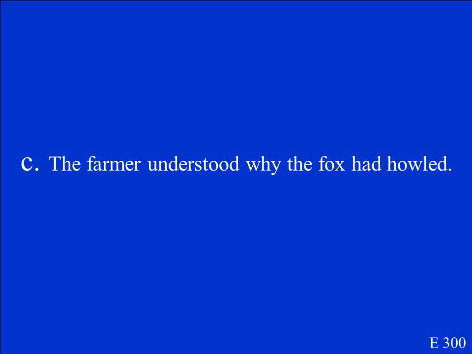 Why did the farmer smile when he saw the fox and her kits in his barn? A.The farmer thought the kits looked funny. B.The farmer was glad to have the k