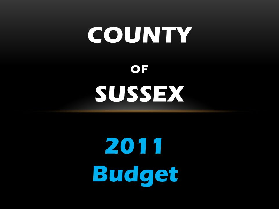 2011 BUDGET SOLUTIONS Shared Services – Moved SC Medical Examiner to Morris Co New five year agreements with Morris County for Youth Shelter and Juvenile Detention Center Reduced SCCC contribution in County 2011 budget by $500K (net effect $1M reduction in SCCC FY 2012 budget) Reduced Sussex Tech contribution in County 2011 budget by $500K (net effect $1M reduction in Sussex Tech FY 2012 budget) Reductions in law enforcement budgets (Prosecutor, Sheriff, Corrections)