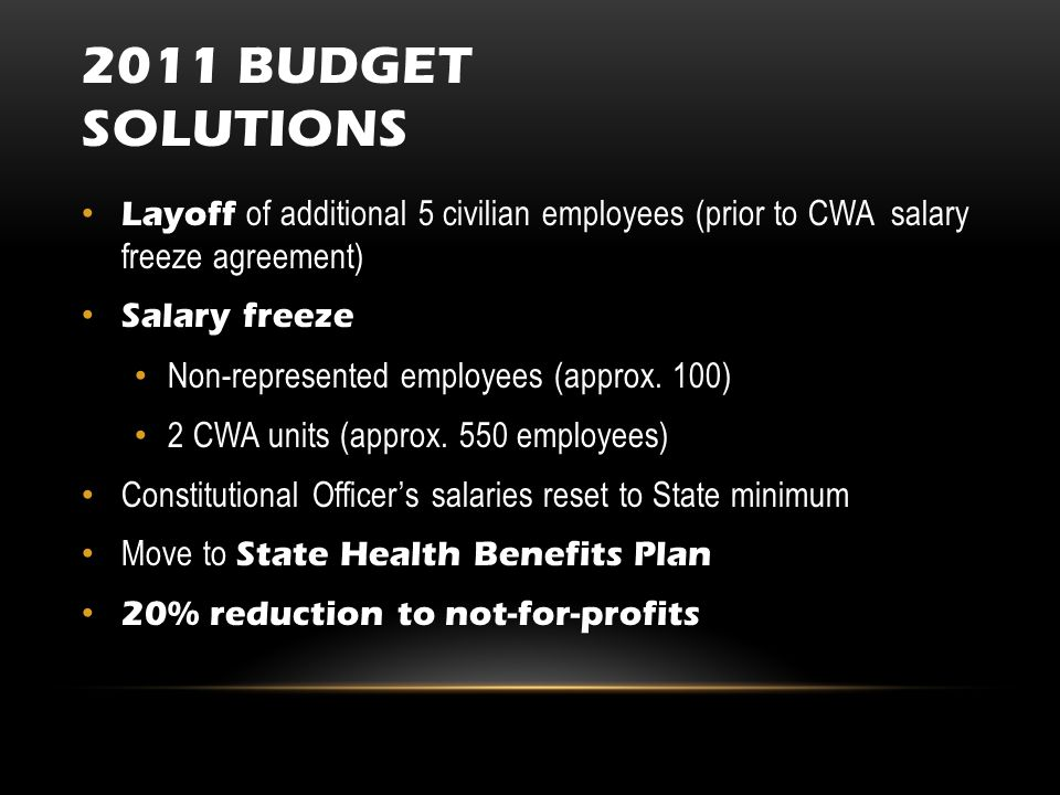 2011 BUDGET SOLUTIONS Layoff of additional 5 civilian employees (prior to CWA salary freeze agreement) Salary freeze Non-represented employees (approx.