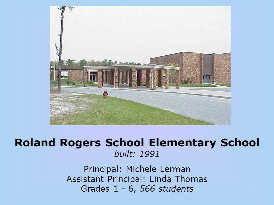 Roland Rogers School Elementary School built: 1991 Principal: Michele Lerman Assistant Principal: Linda Thomas Grades 1 - 6, 566 students