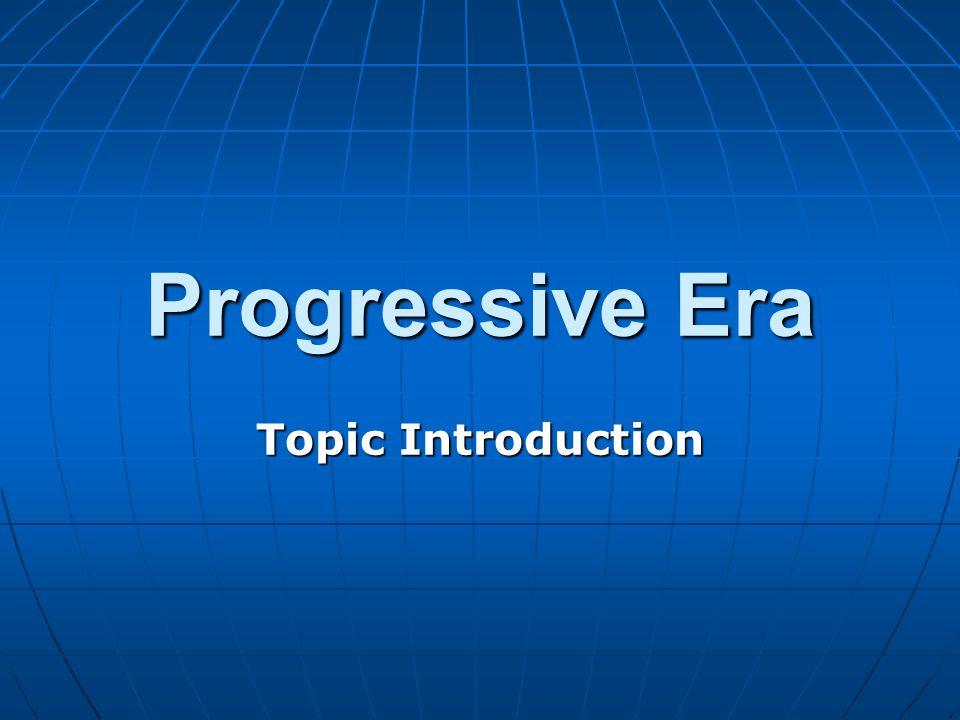 Progressive Era Topic Introduction