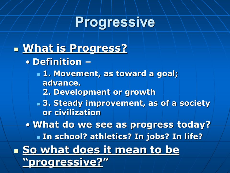 Progressive What is Progress. What is Progress. Definition –Definition – 1.