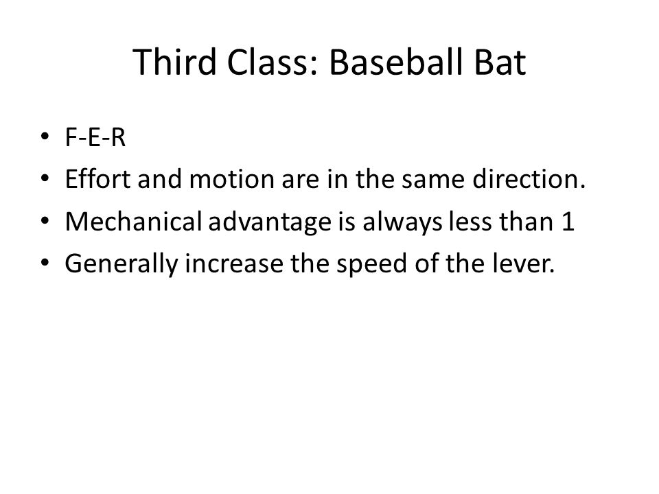 Third Class: Baseball Bat F-E-R Effort and motion are in the same direction.
