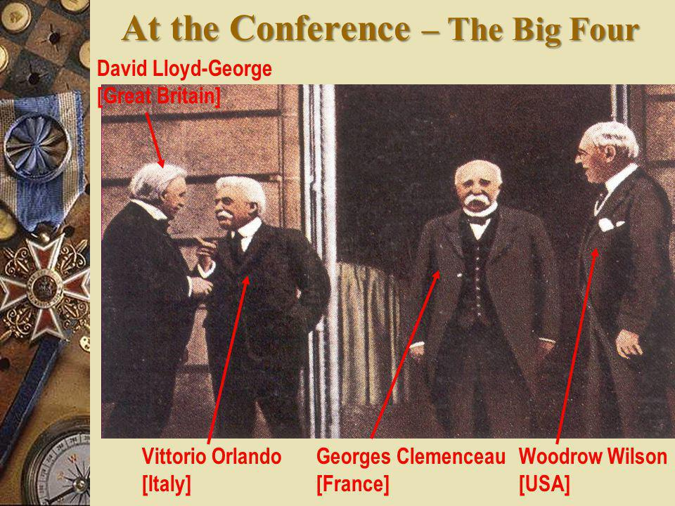 "At the Conference  ""Big Four"" Dominate – Great Britain - P.M. Lloyd George – France - Premier Georges Clemenceau – Italy – Premier Vittorio Orlando –"