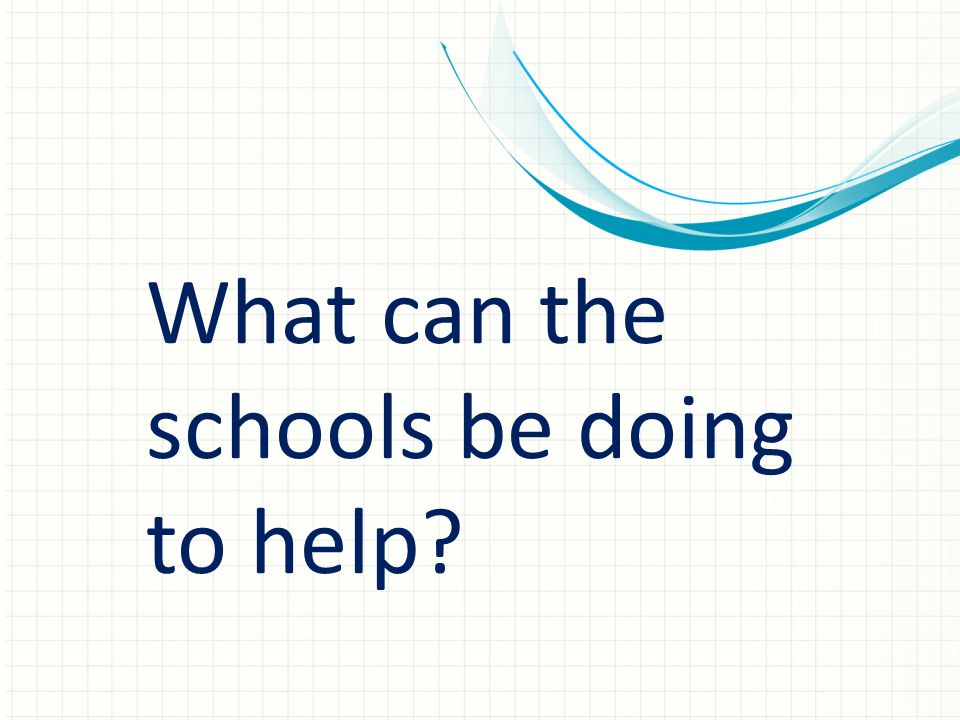 What can the schools be doing to help?