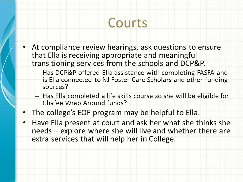 Courts At compliance review hearings, ask questions to ensure that Ella is receiving appropriate and meaningful transitioning services from the school