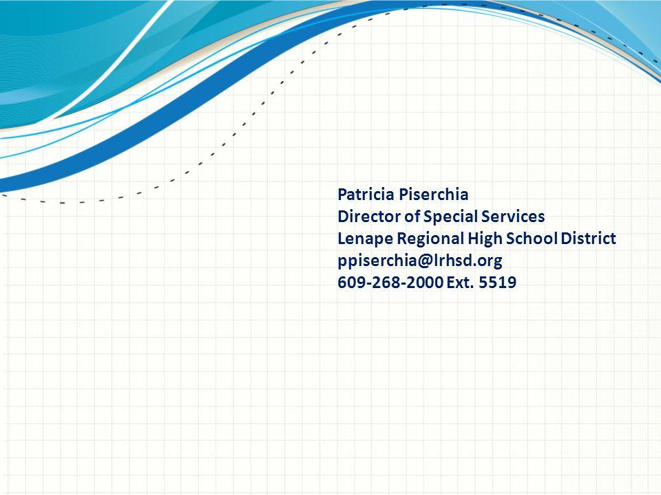 Patricia Piserchia Director of Special Services Lenape Regional High School District ppiserchia@lrhsd.org 609-268-2000 Ext. 5519
