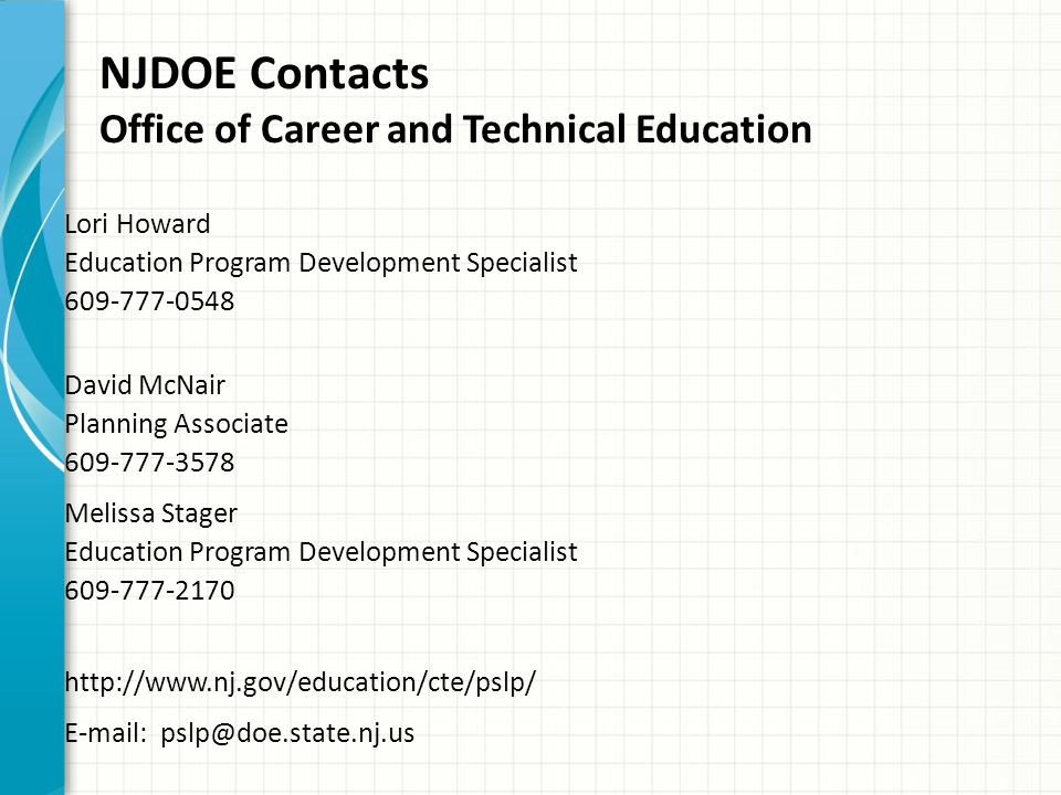 NJDOE Contacts Office of Career and Technical Education Lori Howard Education Program Development Specialist 609-777-0548 David McNair Planning Associ