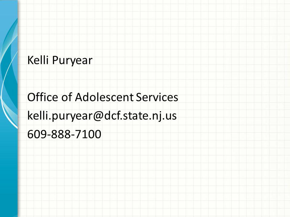 Kelli Puryear Office of Adolescent Services kelli.puryear@dcf.state.nj.us 609-888-7100