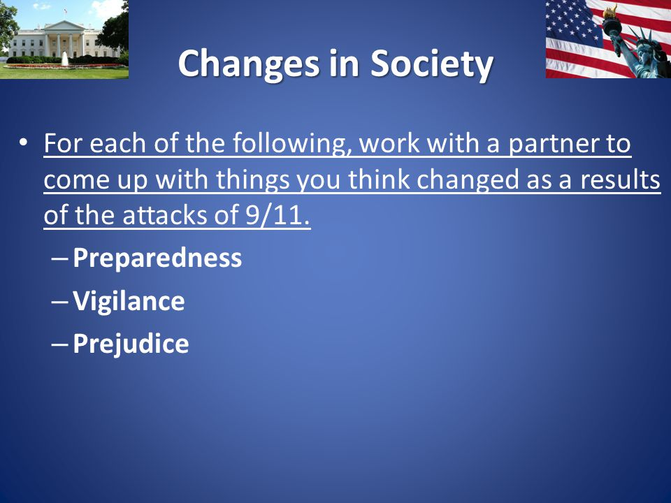 Changes in Society For each of the following, work with a partner to come up with things you think changed as a results of the attacks of 9/11.