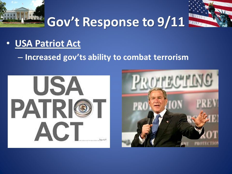 Gov't Response to 9/11 USA Patriot Act – Increased gov'ts ability to combat terrorism
