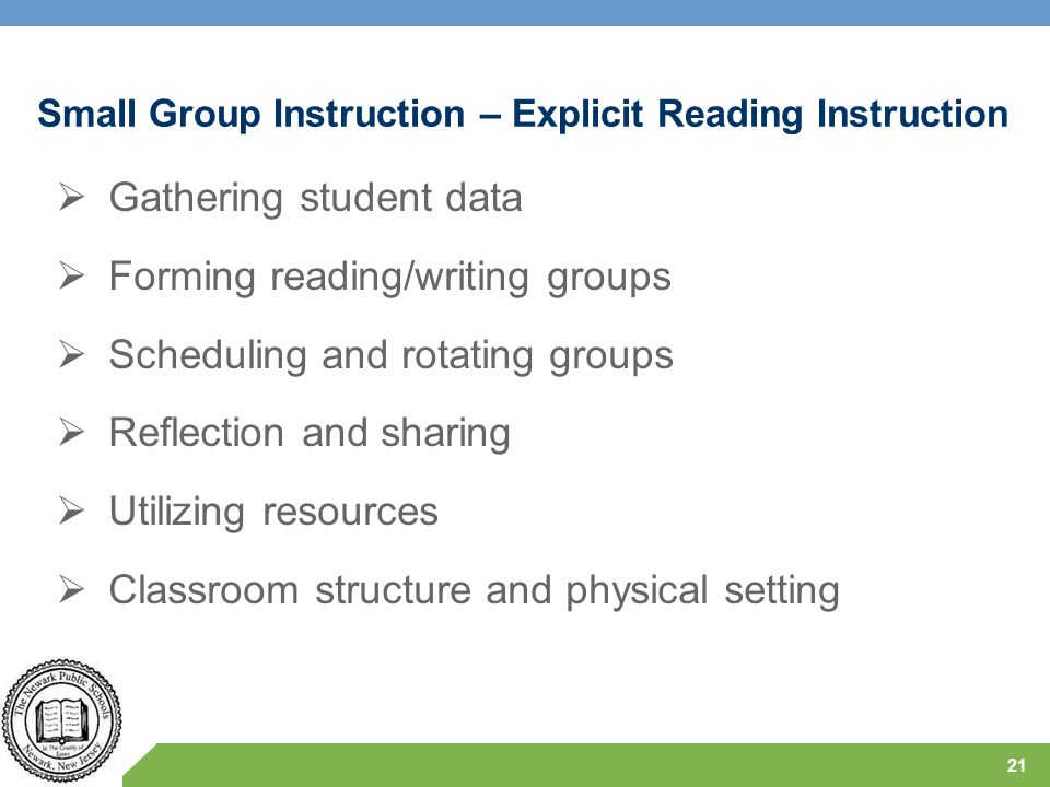 Small Group Instruction – Explicit Reading Instruction  Gathering student data  Forming reading/writing groups  Scheduling and rotating groups  Re