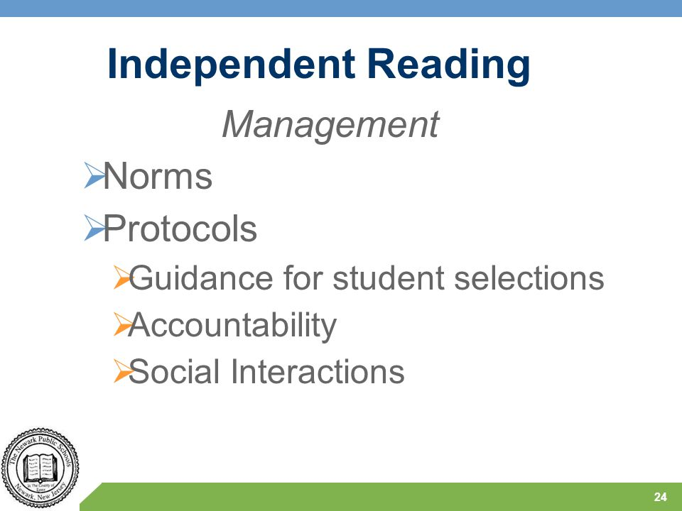 Independent Reading Management  Norms  Protocols  Guidance for student selections  Accountability  Social Interactions 24