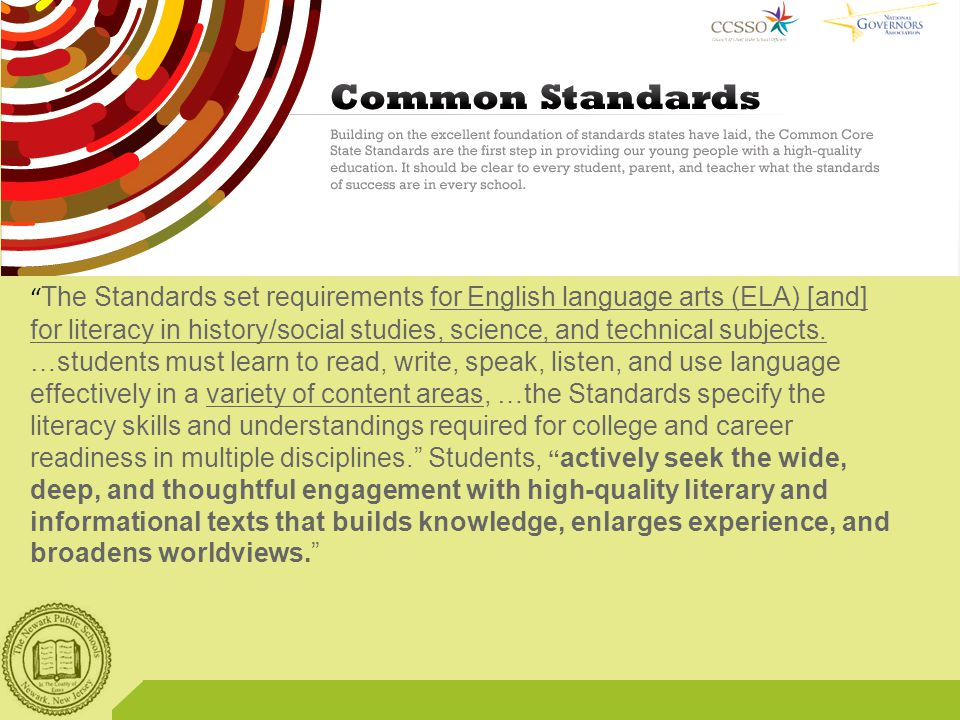 """Why Did We Change? """" The Standards set requirements for English language arts (ELA) [and] for literacy in history/social studies, science, and technic"""