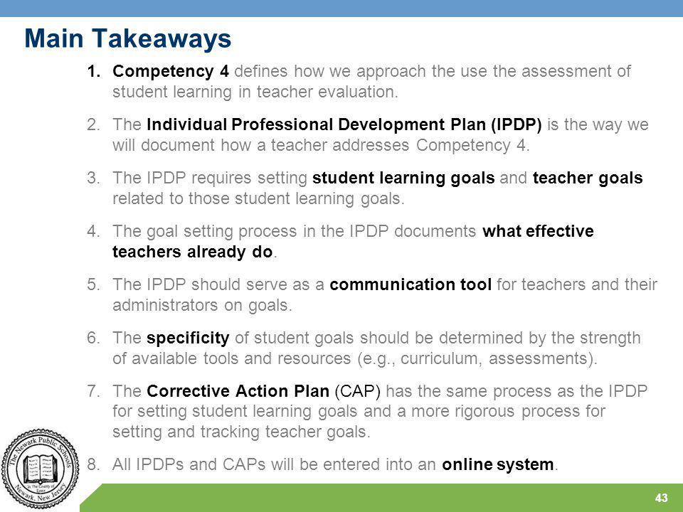 Main Takeaways 1.Competency 4 defines how we approach the use the assessment of student learning in teacher evaluation.