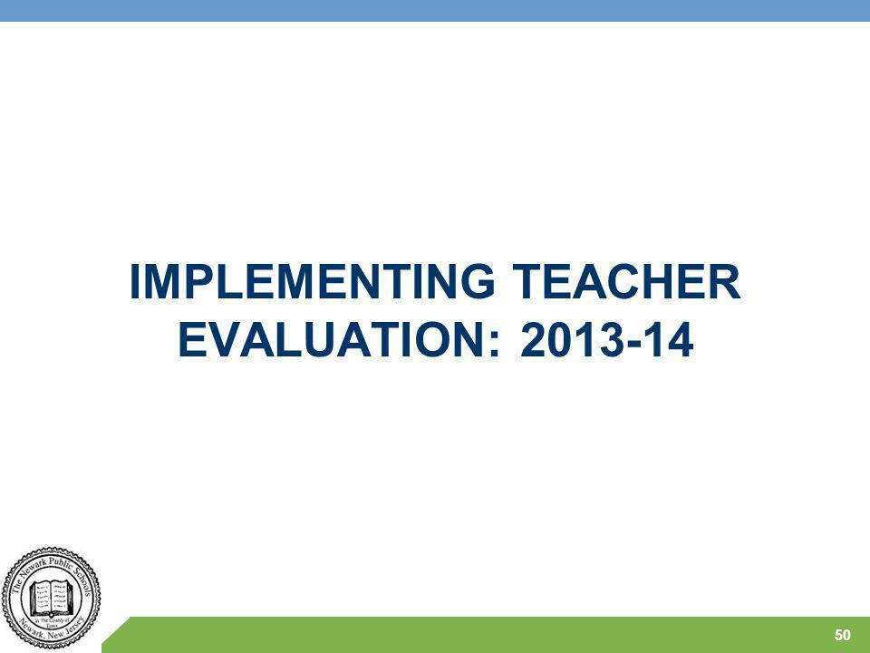 IMPLEMENTING TEACHER EVALUATION: 2013-14 50