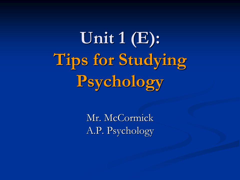 Unit 1 (E): Tips for Studying Psychology Mr. McCormick A.P. Psychology