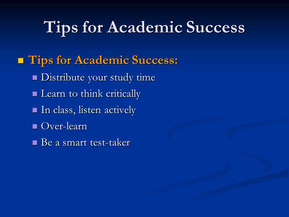 Tips for Academic Success Tips for Academic Success: Tips for Academic Success: Distribute your study time Distribute your study time Learn to think c