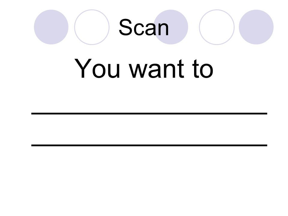 Scan You want to ________________ ________________