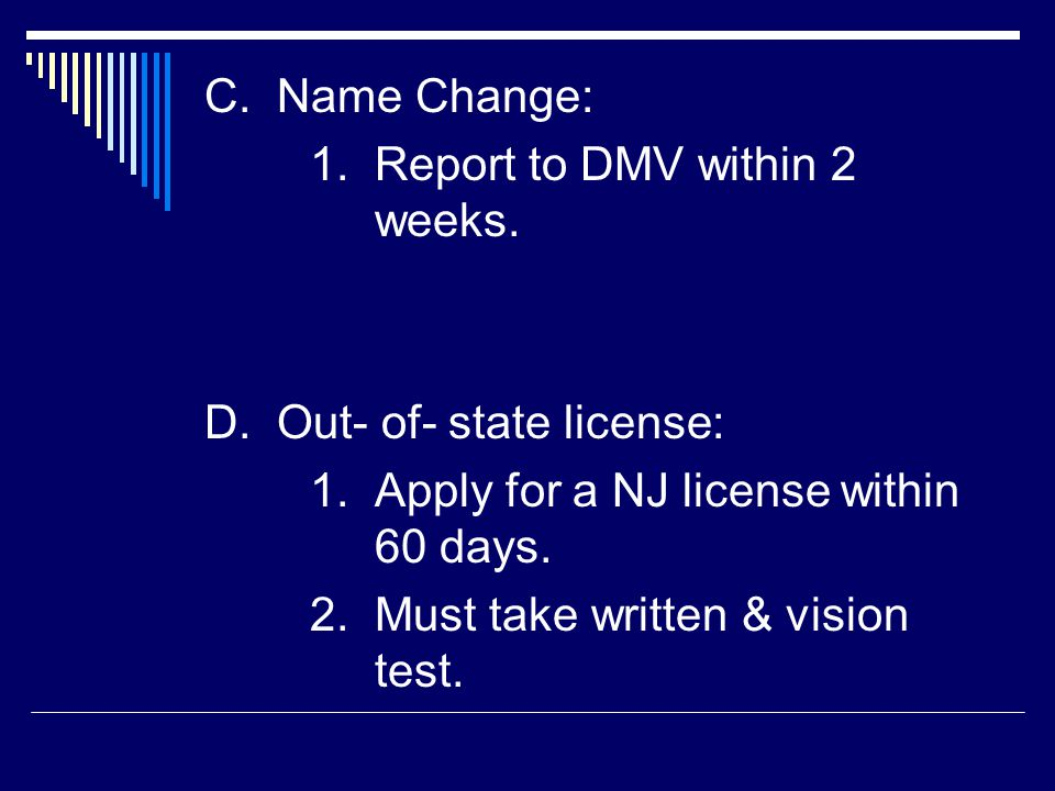 C. Name Change: 1. Report to DMV within 2 weeks.