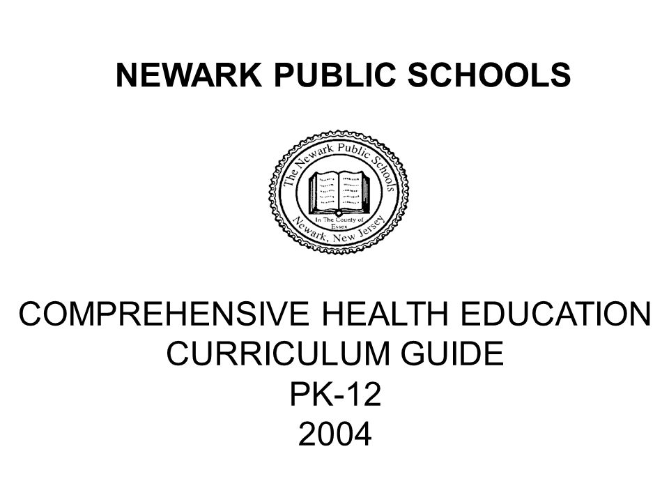 NEWARK PUBLIC SCHOOLS COMPREHENSIVE HEALTH EDUCATION CURRICULUM GUIDE PK-12 2004