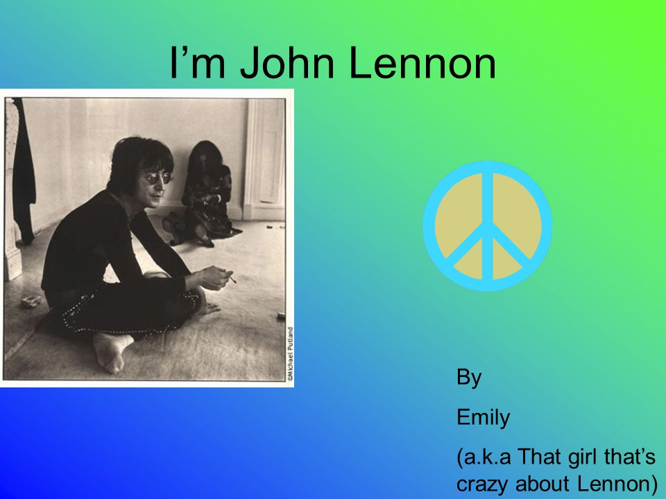 I'm John Lennon By Emily (a.k.a That girl that's crazy about Lennon)