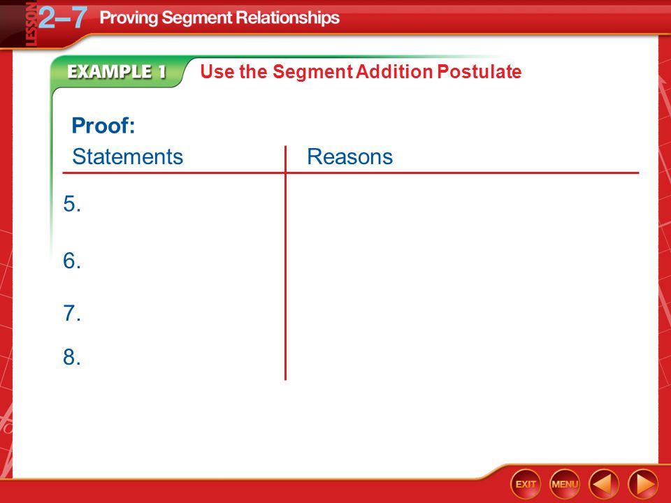 Example 1 6. 7. Proof: StatementsReasons 5. Use the Segment Addition Postulate 8.