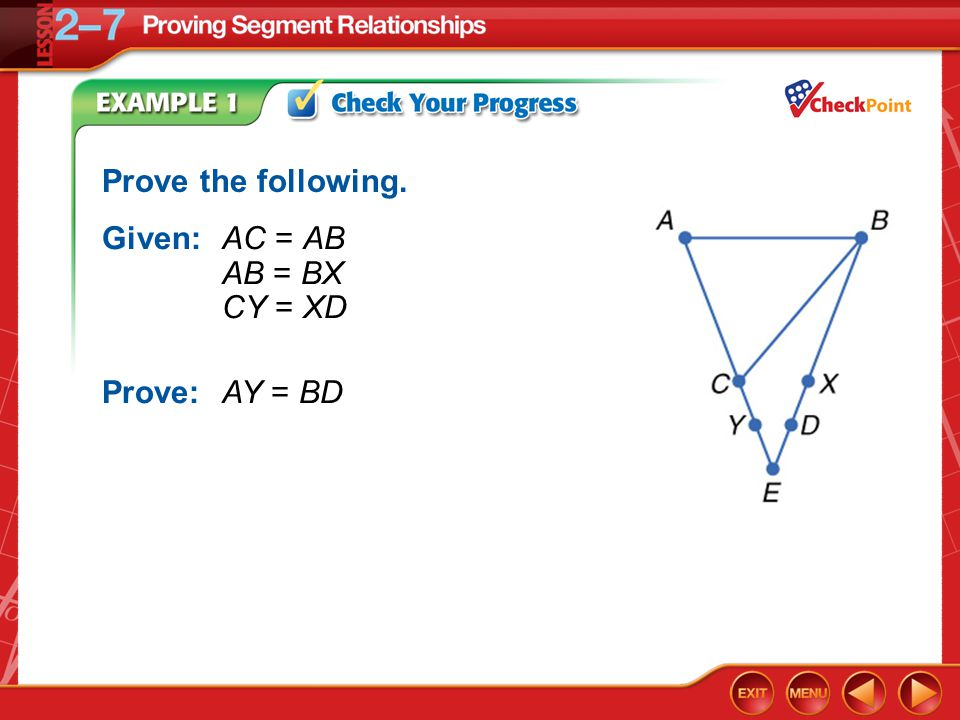 Example 1 Prove the following. Given:AC = AB AB = BX CY = XD Prove:AY = BD