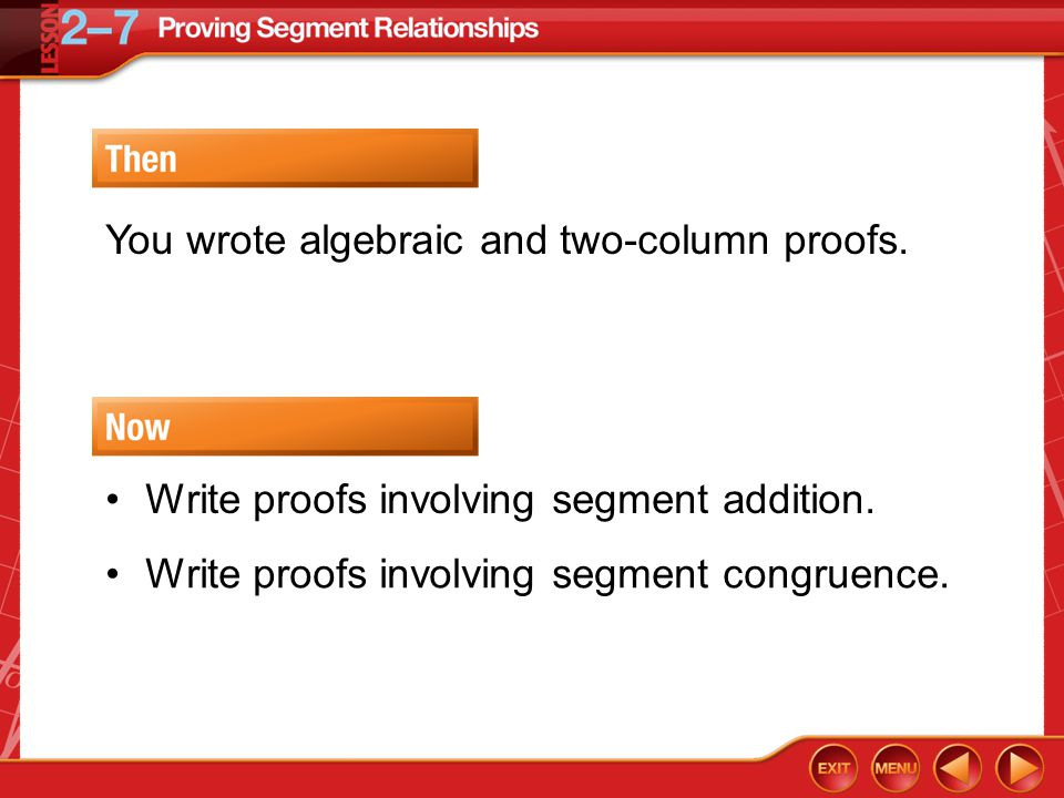 Then/Now You wrote algebraic and two-column proofs.
