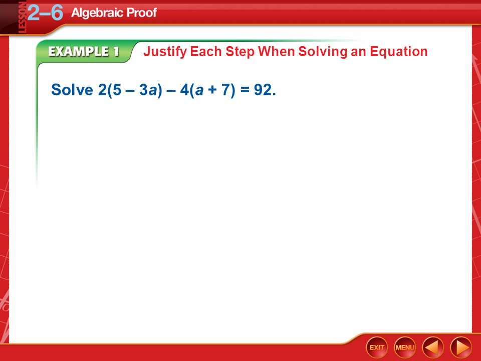 Example 1 Justify Each Step When Solving an Equation Solve 2(5 – 3a) – 4(a + 7) = 92.