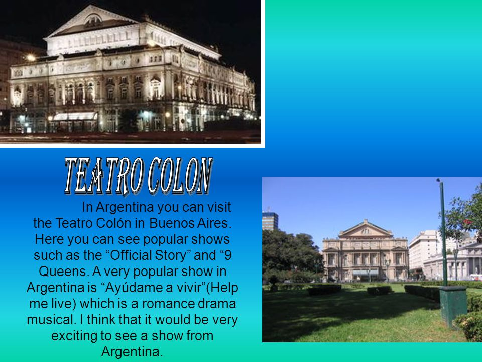 In Argentina you can visit the Teatro Colón in Buenos Aires.