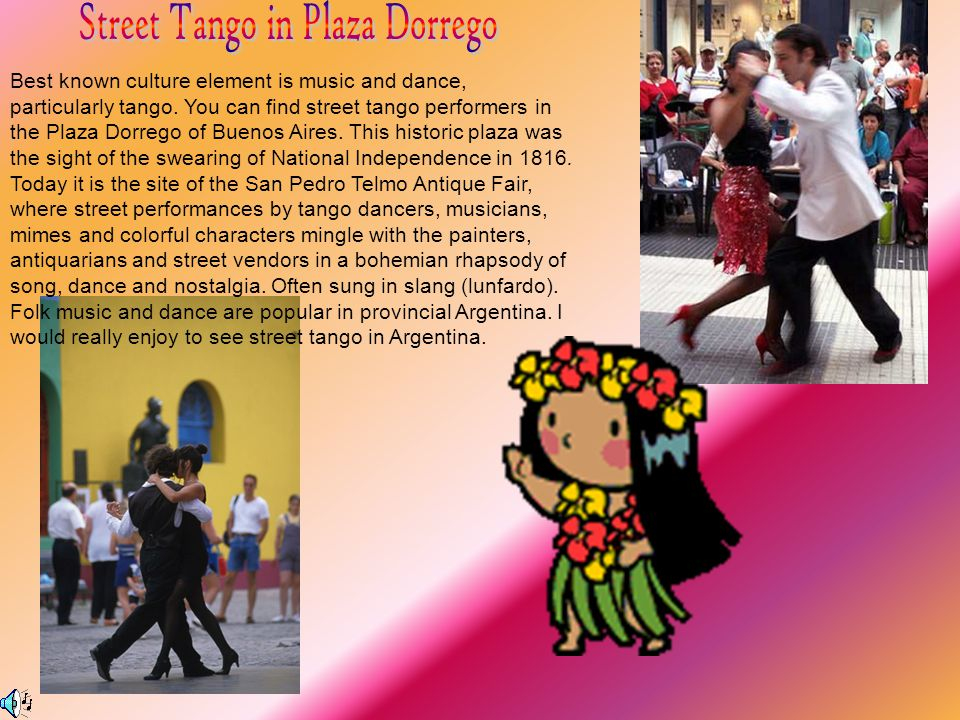 Best known culture element is music and dance, particularly tango.