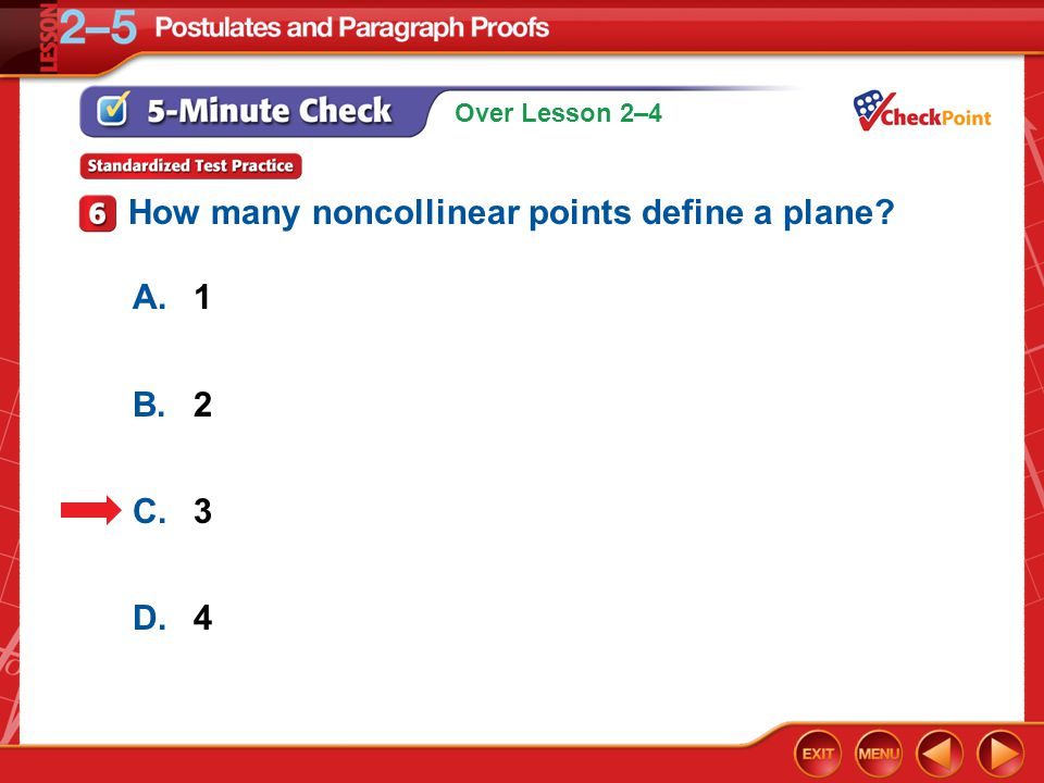 Over Lesson 2–4 5-Minute Check 6 A.1 B.2 C.3 D.4 How many noncollinear points define a plane?