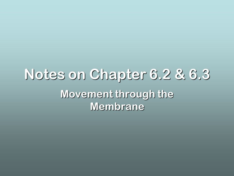Notes on Chapter 6.2 & 6.3 Movement through the Membrane